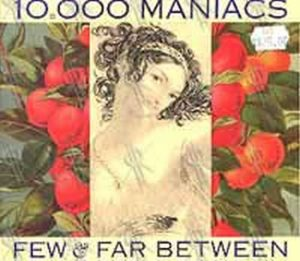 10--000 MANIACS - Few And Far Between - 1