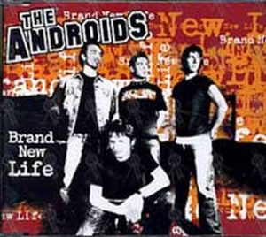 ANDROIDS-- THE - Brand New Life - 1