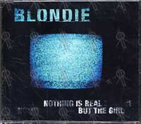 BLONDIE - Nothing Is Real But The Girl - 1