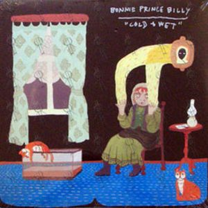 BONNIE PRINCE BILLY - Cold & Wet - 1