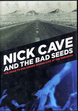 CAVE AND THE BAD SEEDS-- NICK - The Road To God Knows Where / Live At The Paradise - 1