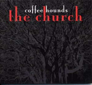CHURCH-- THE - Coffee Hounds - 1