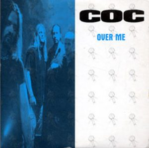 CORROSION OF CONFORMITY - Over Me - 1