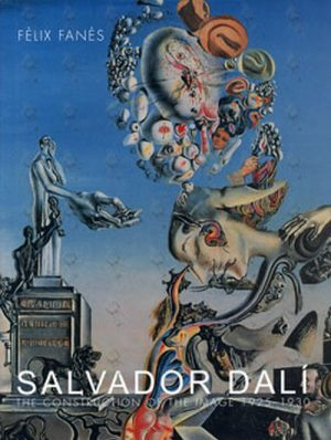 DALI-- SALVADOR - The Construction Of The Image 1925 - 1930 - 1