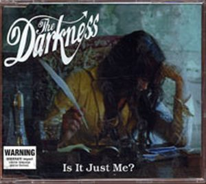 DARKNESS-- THE - Is It Just Me? - 1