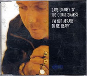DAVE GRANEY N THE CORAL SNAKES - I'm Not Afraid To Be Heavy - 1