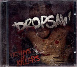 DROPSAW - Victims Or Killers - 1