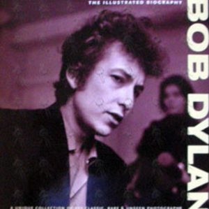 DYLAN-- BOB - The Illustrated Biogrpahy - 1