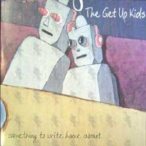 GET UP KIDS-- THE - Something To Write Home About - 1