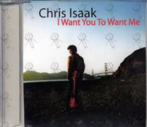 ISAAK-- CHRIS - I Want You To Want Me - 1