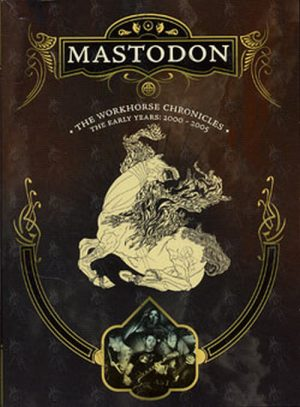 MASTODON - The Workhorse Chronicles - The Early Years: 2000-2005 - 1