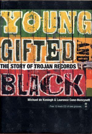 MICHAEL DE KONINGH & LAURENCE CANE-HONEYSETT - Young Gifted & Black: The Story Of Trojan Records - 1