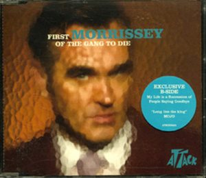 MORRISSEY - First Of The Gang To Die - 1