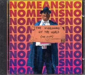 NOMEANSNO - The Worldhood Of The World (As Such) - 1