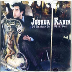 RADIN-- JOSHUA - I'd Rather Be With You - 1