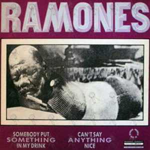 RAMONES - Somebody Put Something In My Drink / Can't Say Anything Nice - 1