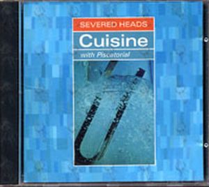 SEVERED HEADS - Cuisine (with Piscatorial) - 1