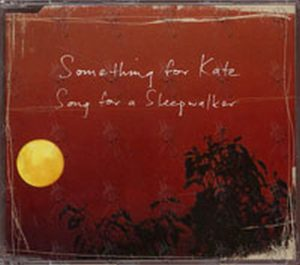 SOMETHING FOR KATE - Song For A Sleepwalker - 1