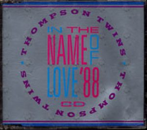 THOMPSON TWINS - In The Name Of Love '88 - 1