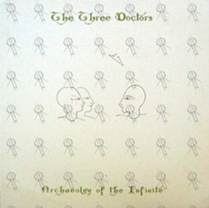THREE DOCTORS-- THE - Archaeology Of The Infinite - 1