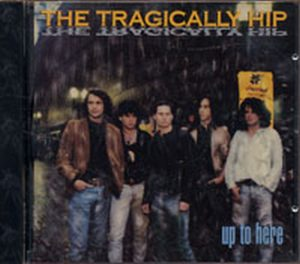 TRAGICALLY HIP-- THE - Up To Here - 1