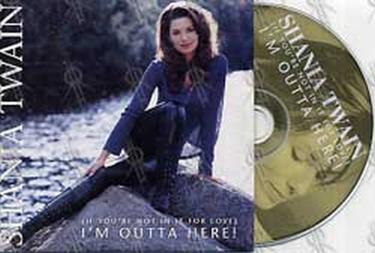 TWAIN-- SHANIA - (If You're Not In It For Love) I'm Outta Here! - 1
