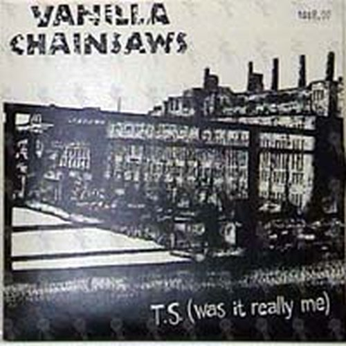 VANILLA CHAINSAWS - T.S. (Was It Really Me) - 1